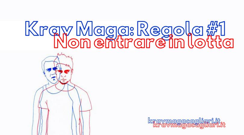 Prima regola della lotta nel Krav Maga: Non cercare lalotta.